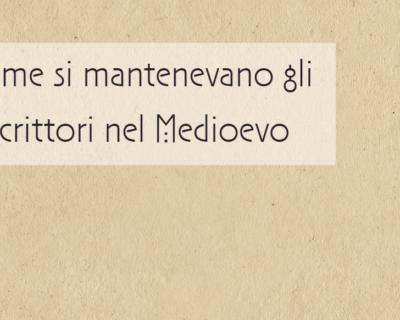Come si mantenevano gli scrittori nel Medioevo?