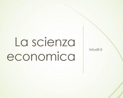 La scienza economica: scopi e metodi