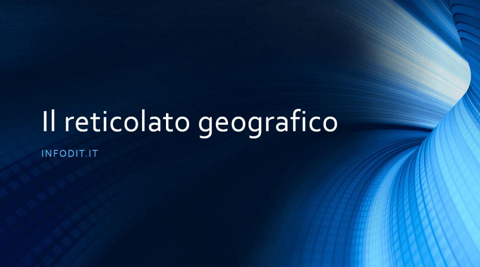 reticolato geografico, definizione, coordinate