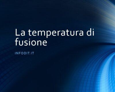 Temperatura di fusione | Punto di fusione
