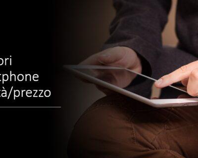 Migliori smartphone per qualità prezzo 2021