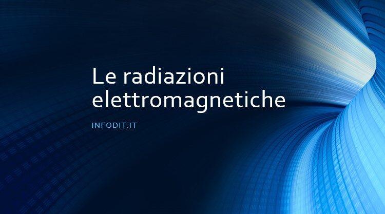 Le radiazioni elettromagnetiche